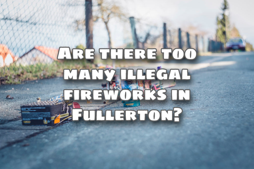 Increased complaints of loud fireworks lead Fullerton to look into the use of both legal and illegal fireworks in the city.