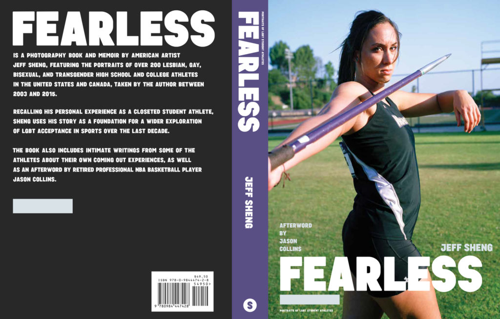 FEARLESS: Portraits of LGBT Student Athletes, with an afterword by retired NBA basketball player Jason Collins. Purchase a copy of the photography book and memoir by artist Jeff Sheng at fearlessbookstore.com.