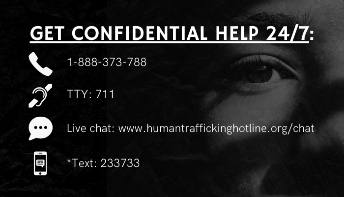 If there is suspected activity of human trafficking, get confidential help 24/7 through any of these resources provided by the National Human Trafficking Hotline.